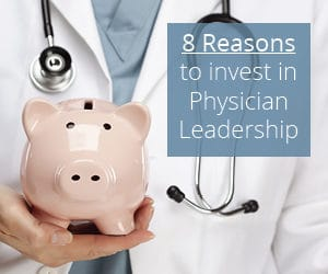 8 Reasons to Invest in Physician Leadership Training