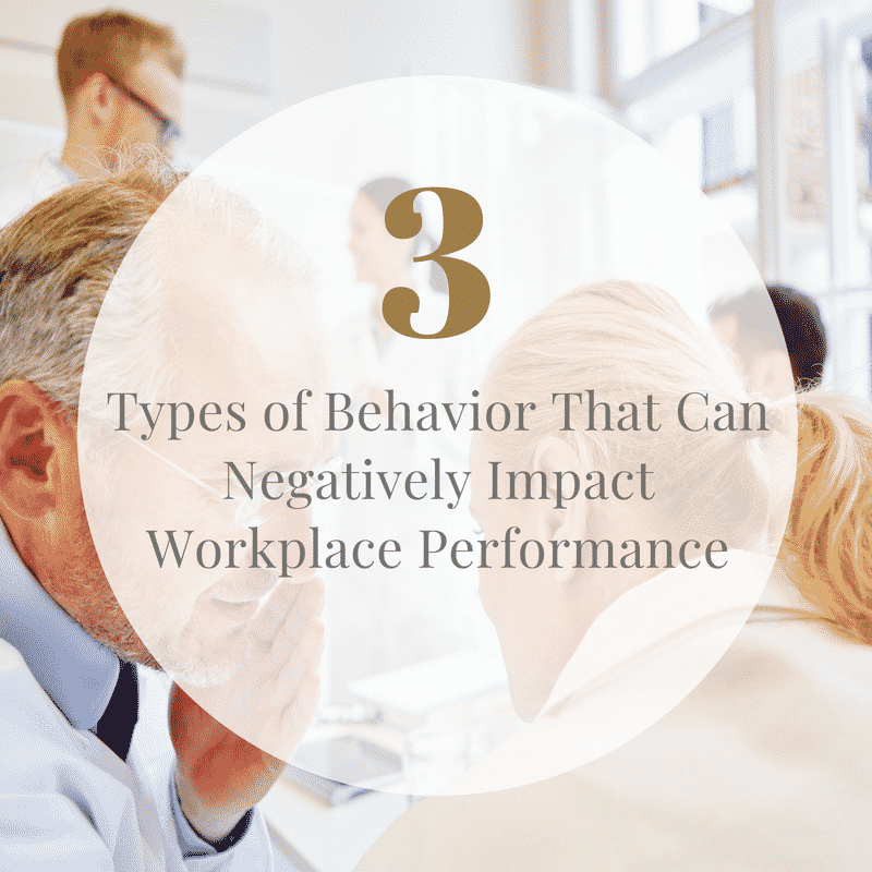 Three disruptive behaviors that can negatively impact workplace performance