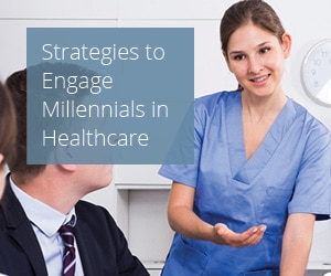 Strategies to Engage Millennials in Healthcare