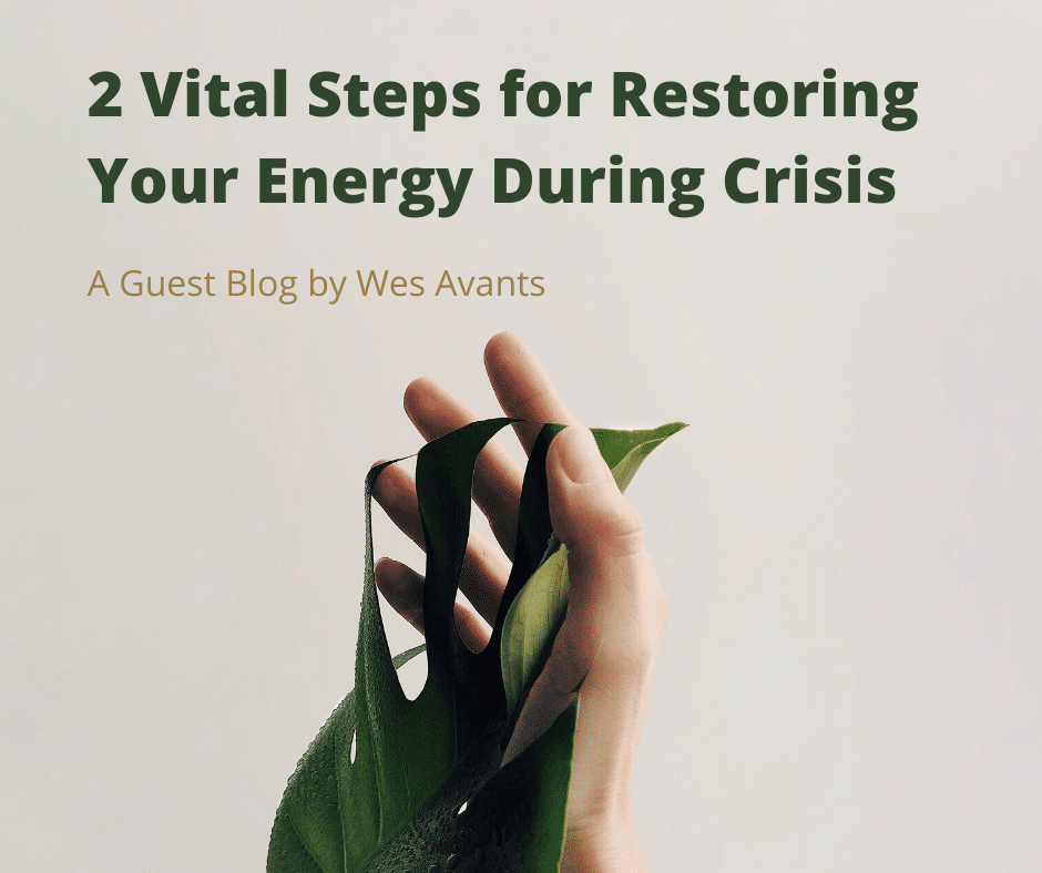 2 vital steps for restoring your energy during a crisis